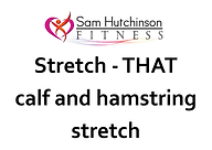 Stretch That calf and hamstring stretch.