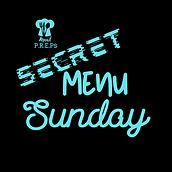 SECRET MENU SUNDAYS On Sunday we will fe
