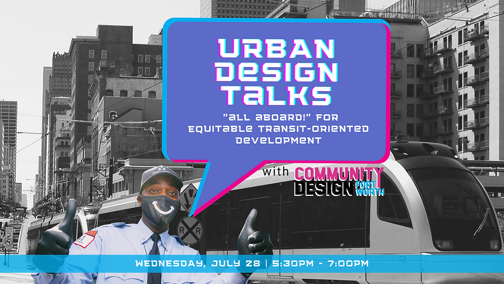 """Urban Design Talks """"All Aboard!"""" For Equitable Transit-Oriented Development - Wednesday, July 28   5:30PM - 7:00 PM"""