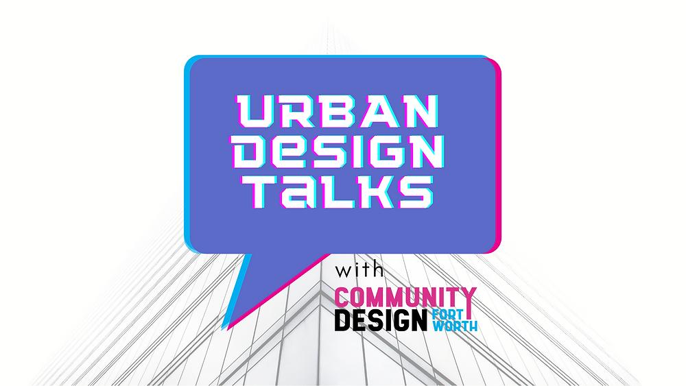 Urban Design Talks with Community Design Fort Worth