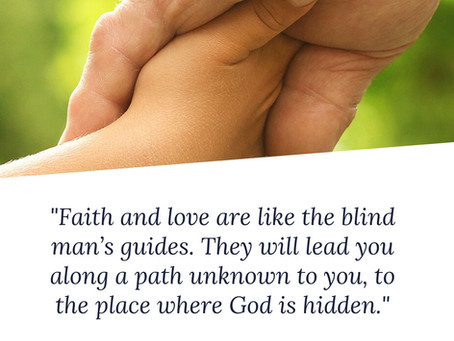 Faith and love are like the blind man's guides