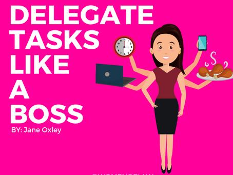 Delegate Tasks Like A Boss