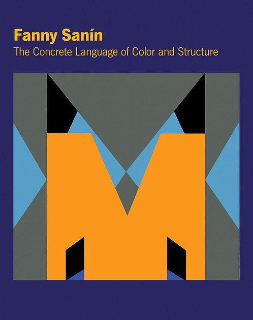 Fanny Sanin: The Concrete Language of Color and Structure