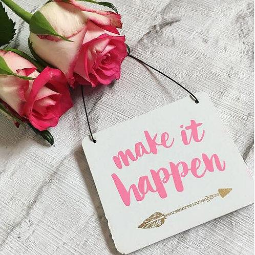 'Make It Happen' Mini Sign