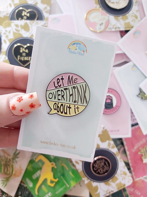 Let Me Overthink About It Pin Brooch