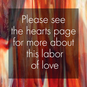 Please see the hearts page for more about this labor of love