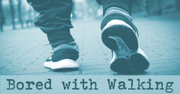 """Close-up of shoes walking on ground with text """"Bored with Walking"""""""