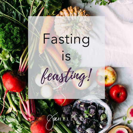Fasting is Feasting!