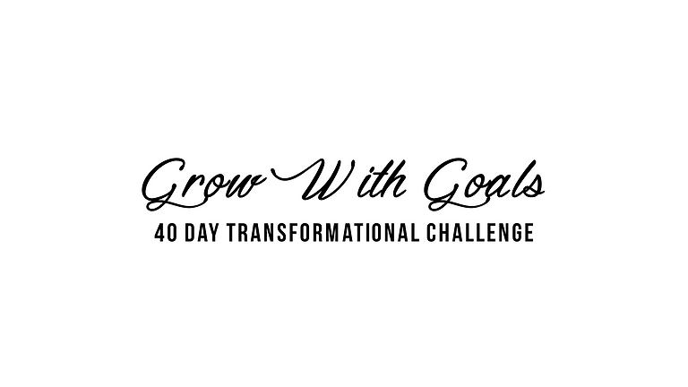 Grow With Goals - 40 Day  Transformational Challenge
