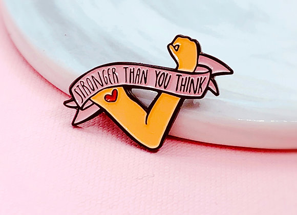 Stronger Than You Think Enamel Pin