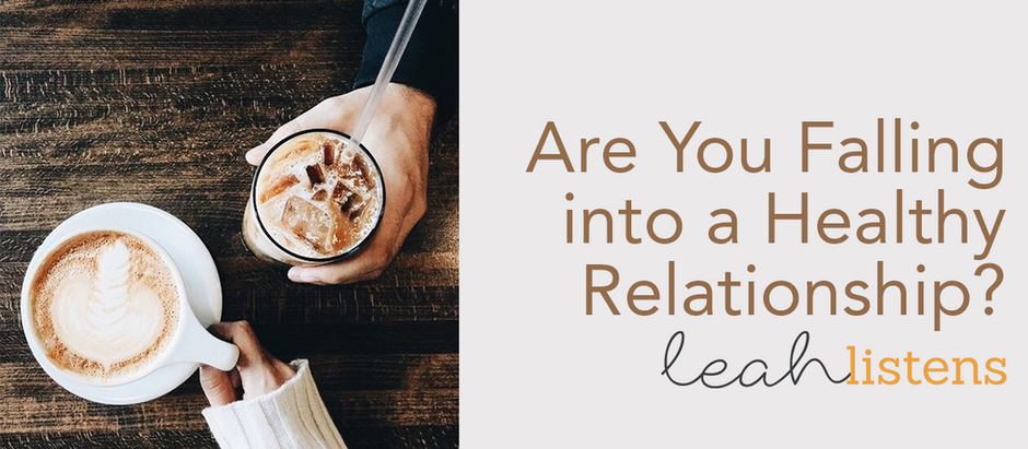 Leah Listens: Are You Falling into a Healthy Relationship?