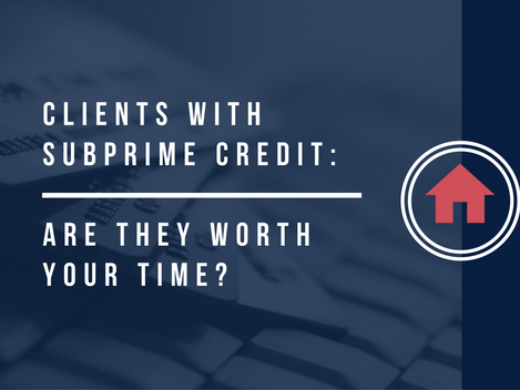Clients With Subprime Credit: Are They Worth Your Time?