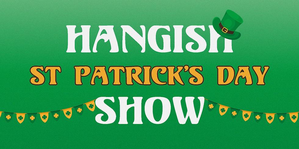 HANGISH ST. PATRICK'S DAY SHOW