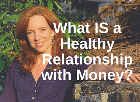 What IS a Healthy Relationship with Money?