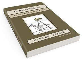La déconstruction de la société moderne - Marc de Lasalle