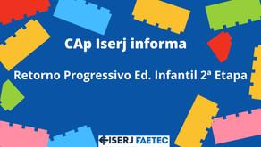 Informe CAp Iserj: Retorno Progressivo Ed. Infantil 2ª Etapa (Pré-Escola)