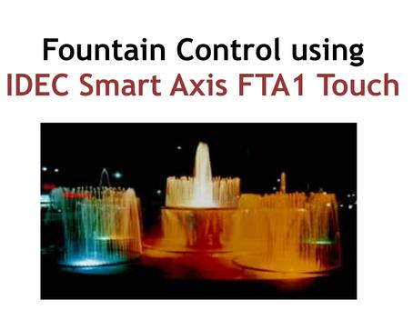 Fountain Control usingIDEC Smart Axis FTA1 Touch