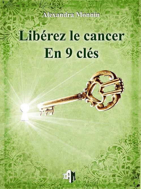 Libérez le cancer en 9 clés - Alexandra Monnin