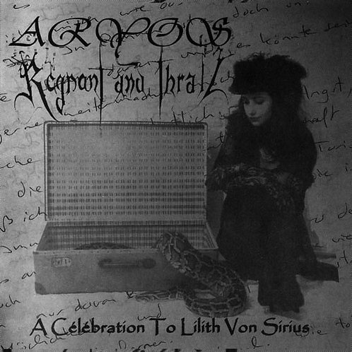 Aryos/Regnant and Thrall : A Celebration to Lilith Von Sirius
