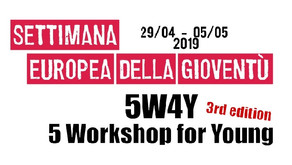 European Youth Week 2019: 5W4Y - 5 Workshop for Young_3^ edizione