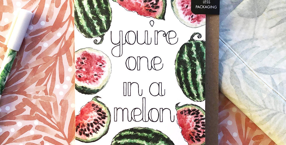 You're One In A Melon Card