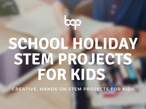 The Best STEM School Holiday Projects For Your Kids