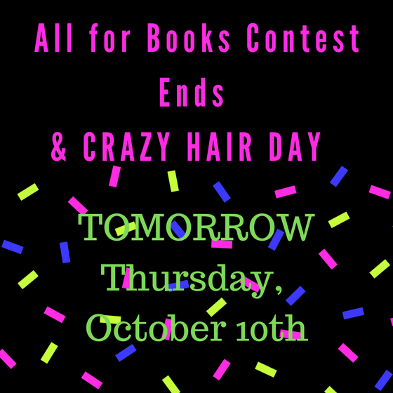 10/10-All for Books Contest Ends & Crazy Hair Day