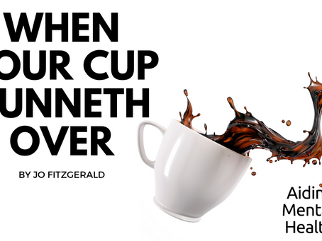When Your Cup Runneth Over...