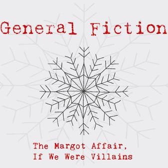 General Fiction: The Margot Affair, If We Were Villains
