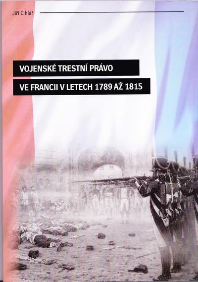 Vojenské trestní právo ve Francii v letech 1789-1815.