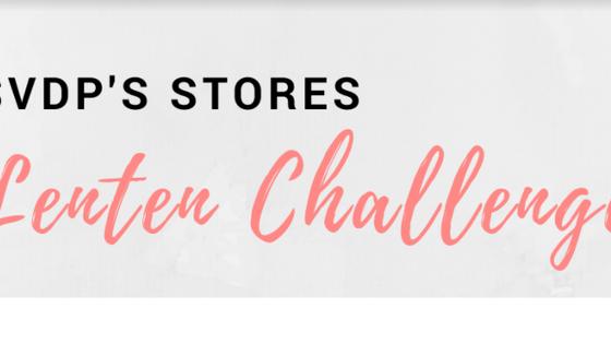Join SVdP's Stores Lenten Challenge