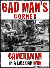 Bad Man's corner Cameraman in a Liberian War