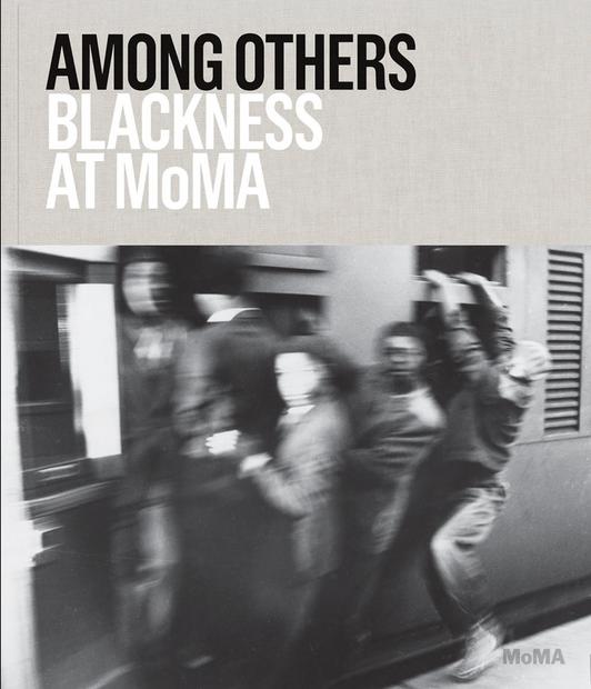 AMONG OTHERS BLACKNESS AT MoMA