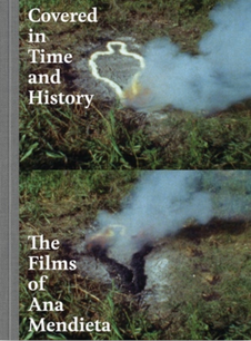 COVEREF IN TIME AND HISTORY THE FILMS OF ANA MENDIETA