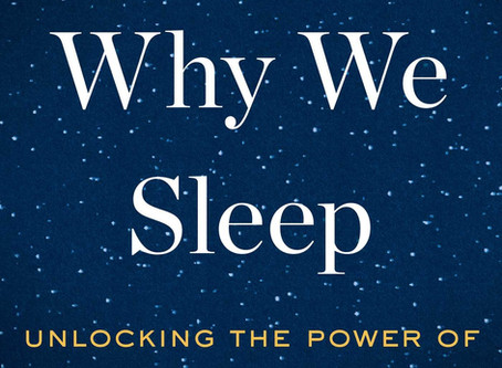 Recommendations: Why We Sleep by Matthew Walker, PhD.