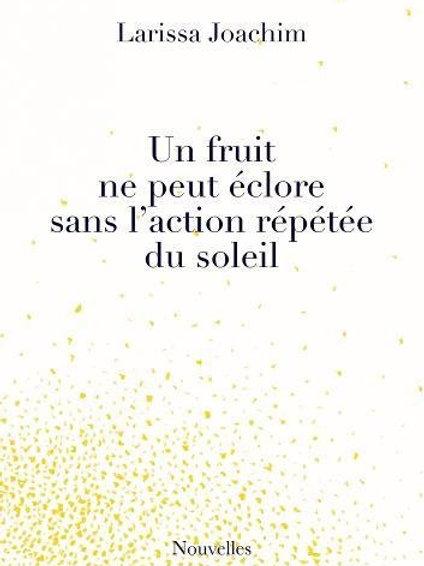 Un fruit ne peut éclore sans l'action répétée du soleil