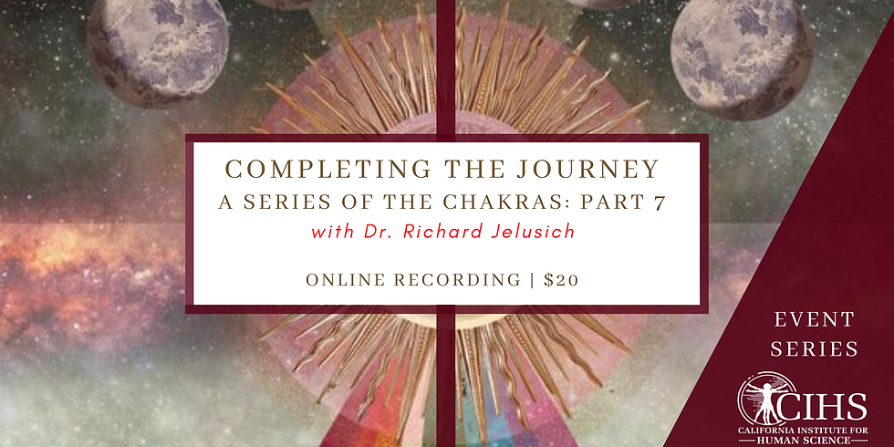 EVENT RECORDING: Chakra Series Part 7 - Completing the Journey