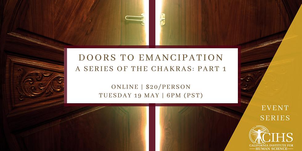 Chakra Series Part 1: Doors to Emancipation