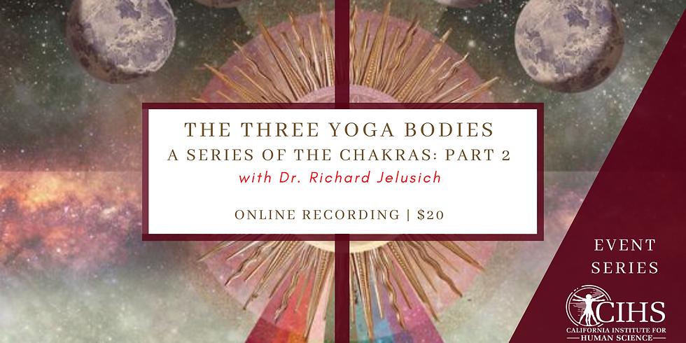EVENT RECORDING: Chakra Series Part 2 - The Three Yoga Bodies