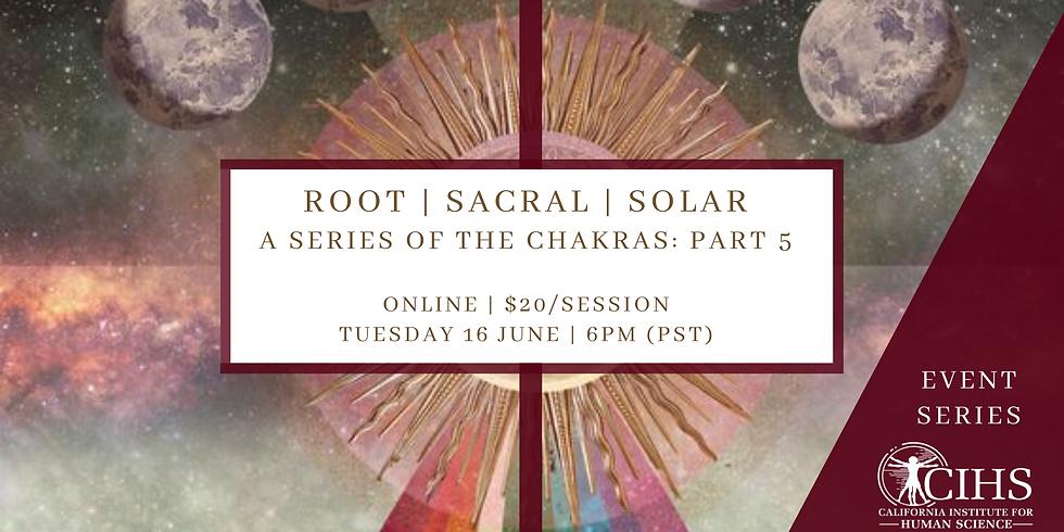 Chakra Series Part 5: ROOT   SACRAL   SOLAR