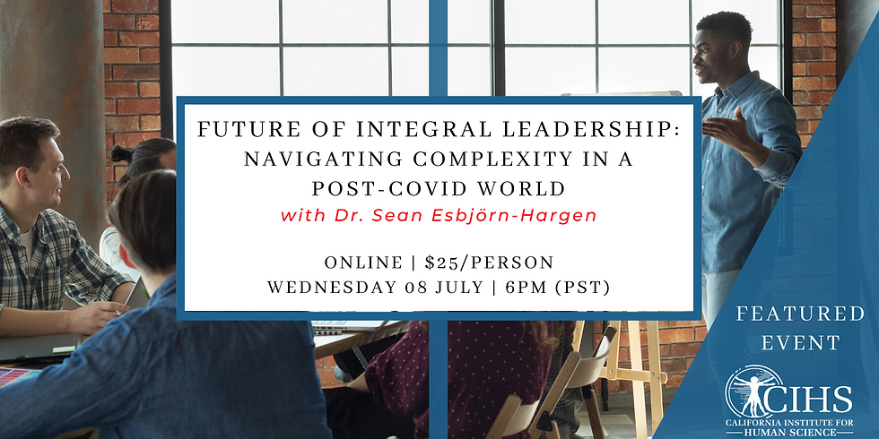 Future of Integral Leadership: Navigating Complexity in a Post-COVID World