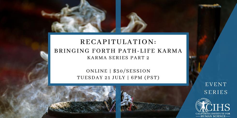 Karma Series Part 2: Recapitulation - Bringing Forth Past-life Karma