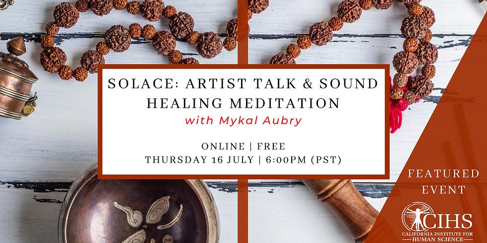 SOLACE: Artist Talk and Sound Healing Meditation