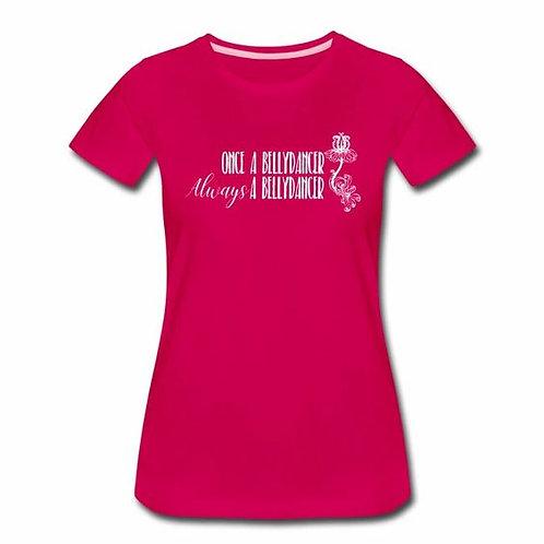 Always a Bellydancer Women's Premium T-Shirt