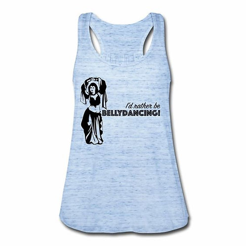 I'd Rather Be Bellydancing Flowy Tank