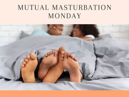 Mutual Masturbation Monday Jan 11
