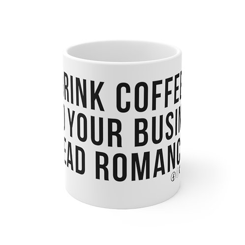DRINK COFFEE. MIND YOUR BUSINESS. READ ROMANCE.
