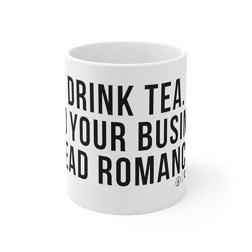 DRINK TEA. MIND YOUR BUSINESS. READ ROMANCE.