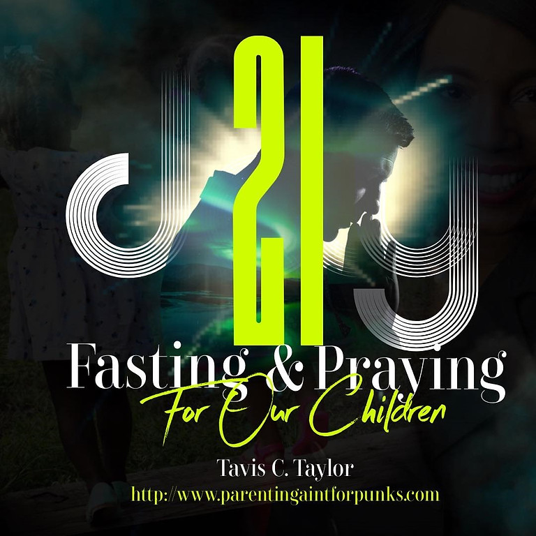 21 Day Fasting and Praying for Our Children!!!