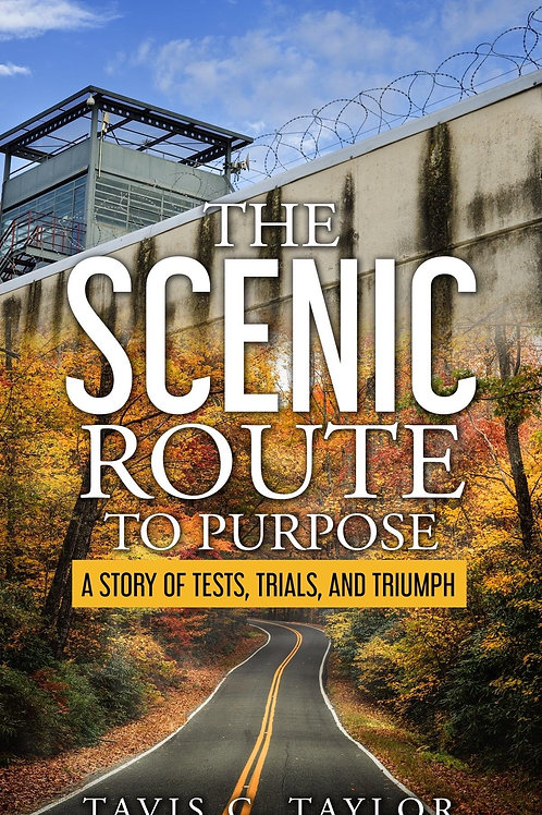 The Scenic Route To Purpose:  A Story of Tests, Trials, and Triumps